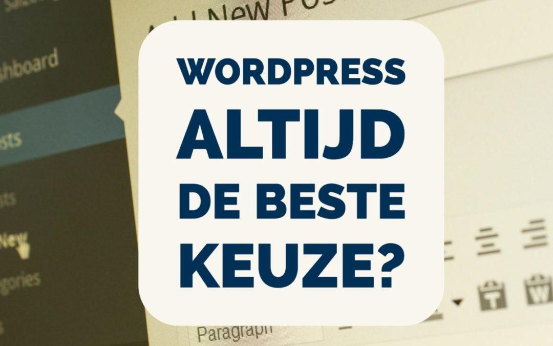 Is WordPress altijd de beste keuze?